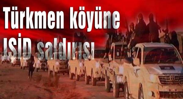 IŞİD TÜRKMEN KÖYÜNE SALDIRDI !