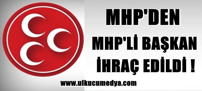 MHP BELEDİYE BAŞKANI MHP'DEN İHRAÇ EDİLDİ !