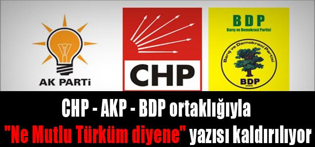 """CHP- AKP - BDP Ortaklığıyla """"Ne Mutlu Türküm diyene"""" yazısı kaldırılıyor !"""