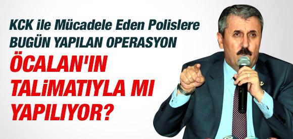 DESTİCİ: POLİSLERE OPERASYON ÖCALAN'IN TALİMATIYLA MI YAPILIYOR?