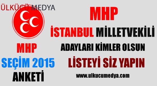 MHP İstanbul Milletvekili adayları kimler olsun?