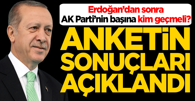 Erdoğan'dan sonra AK Parti'nin başına kim geçmeli? Anketin sonuçları açıklandı