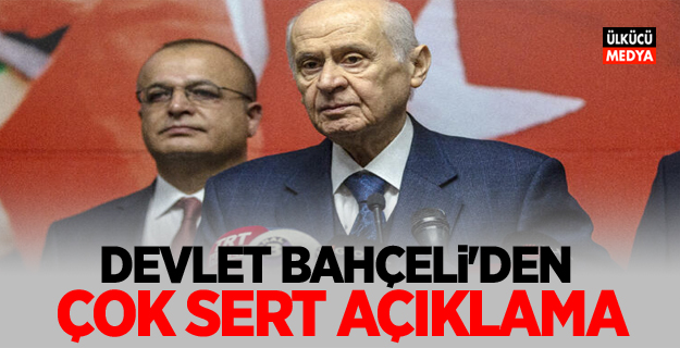 MHP Lideri Devlet Bahçeli'den çok sert açıklamalar!