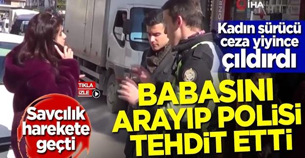 Ceza yazan polisin yanında babasını arayıp polisi tehdit etti! Savcılık harekete geçti