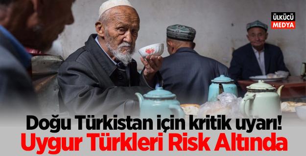 Doğu Türkistan için kritik uyarı! Uygur Türkleri risk altında