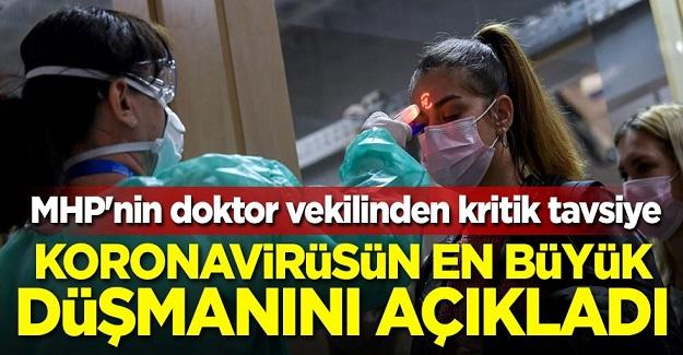 MHP'nin doktor vekilinden kritik tavsiye! Koronavirüsün en büyük düşmanını açıkladı