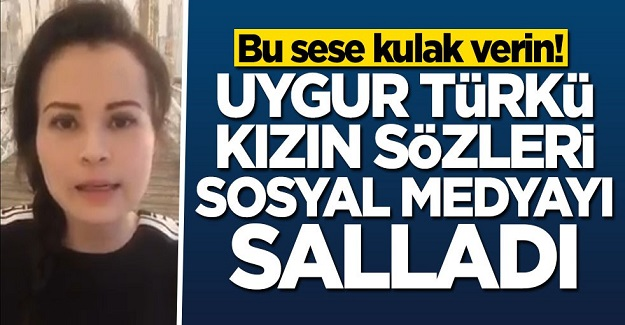 Bu sese kulak verin! Uygur Türk'ü kızın sözleri sosyal medyayı salladı