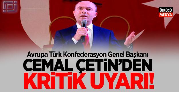 Avrupa Türk Konfederasyon Genel Başkanı Cemal Çetin'den Kritik Uyarı!