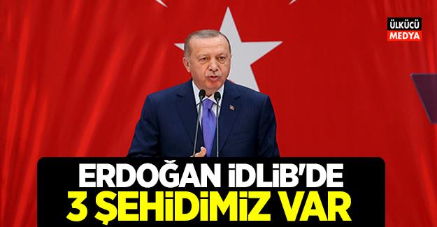 Erdoğan: İdlib'de 3 şehidimiz var