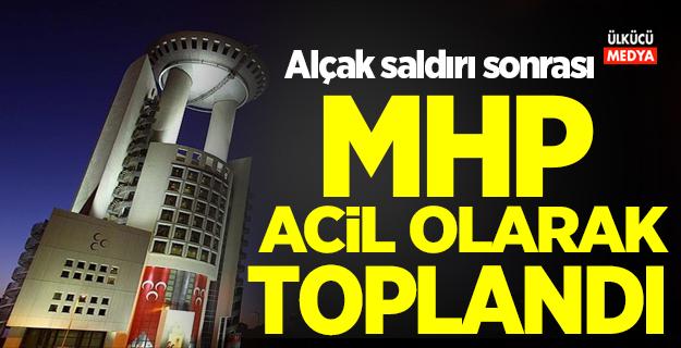 Alçak saldırı sonrası MHP acil olarak toplandı