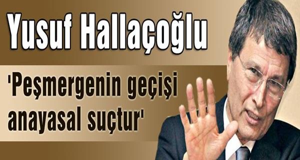 Mhp'li Halaçoğlu: 'Peşmergenin Geçişi Anayasal Suçtur'