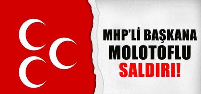 MHP'li Başkana molotoflu saldırı...!