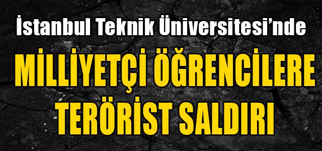 MİLLİYETÇİ ÖĞRENCİLERE TERÖRİST SALDIRISI !