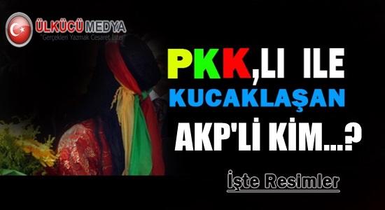 PKK'lı İle Kucaklaşan Akp'li Kim ?