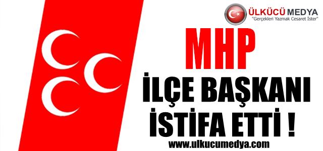 MHP İLÇE BAŞKANI İSTİFA ETTİ !