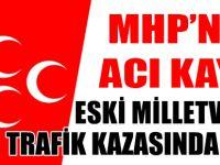 ESKİ MHP MİLLETVEKİLİ TRAFİK KAZASINDA HAYATINI KAYBETTİ