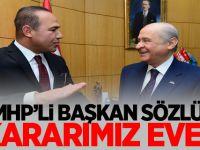 MHP'li Başkan Sözlü: Kararımız Evet