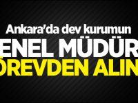 Ankara'nın Dev Kurumunun Genel Müdürü Görevden Alındı