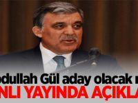 Abdullah Gül aday olacak mı? Canlı Yayında açıkladı..