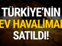 Türkiye'nin dev havalimanı satıldı!