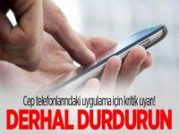 Cep telefonlarındaki uygulama için kritik uyarı! Derhal durdurun