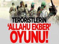 Teröristlerin 'Allahu Ekber' oyunu!