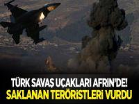 Savaş uçakları Afrin kırsalında saklanan teröristleri vurdu