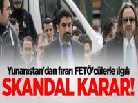 Firarî FETÖ'cülerle İlgili Yunanistan'dan Skanfal Karar