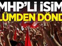 MHP'li isim ölümden döndü