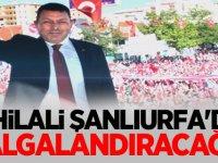 """İbrahim Özyavuz: """"3 Hilali Şanlıurfa'da  dalgalandıracağız"""""""