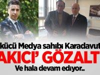 Ülkücü Medya sahibi Karadavut'a 'Çakıcı' gözaltısı