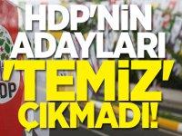 HDP'nin adayları 'temiz' çıkmadı!