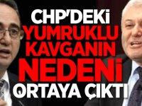 CHP'deki yumruklu kavganın nedeni ortaya çıktı
