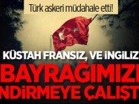 Türk askeri müdahale etti! Küstah Fransız, ve İngiliz bayrağımızı indirmeye çalıştı!