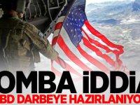 Bomba iddia! 'ABD darbeye hazırlanıyor'