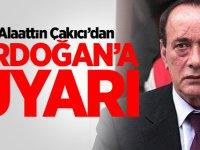 Alaattin Çakıcı'dan Erdoğan'a uyarı