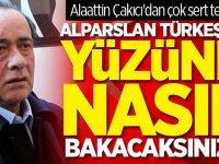 Alaattin Çakıcı'dan çok sert tepki: Alparslan Türkeş'in yüzüne nasıl bakacaksınız?