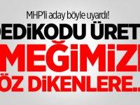 """MHP'li aday böyle uyardı! """"Dedikodu üretip emeğimize göz dikenlere.."""""""