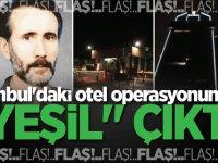"""İstanbul'daki otel operasyonundan """"Yeşil"""" çıktı!"""