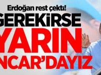 Erdoğan rest çekti! Gerekirse yarın Sincar'dayız