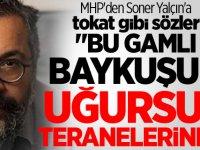 """MHP'den Soner Yalçın'a tokat gibi sözler: """"Bu gamlı baykuşun uğursuz teranelerine.."""""""