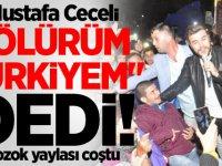"""Mustafa Ceceli """"Ölürüm Türkiyem"""" dedi! Bozok yaylası coştu"""