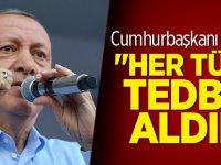"""Cumhurbaşkanı Erdoğan, """"Her türlü tedbiri aldık"""""""
