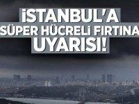İstanbul'a süper hücreli fırtına uyarısı!