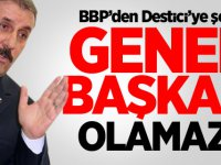 BBP'den Destici'ye şok: Genel Başkan olamaz!