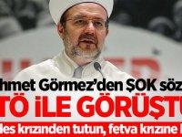 Mehmet Görmez'den ŞOK sözler: FETÖ ile görüştüm