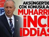 Aksünger'den çok konuşulacak Muharrem İnce iddiası