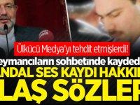 Ülkücü Medya'yı tehdit etmişlerdi! Süleymancıların sohbetinde kaydedilen skandal ses kaydı hakkında flaş sözler!