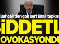 Bahçeli'den çok sert İsrail tepkisi: Şiddetli provokasyondur