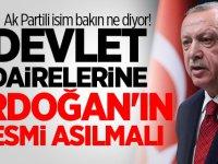 Ak Partili isim bakın ne diyor! Devlet dairelerine Erdoğan'ın resmi asılmalı
